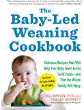 The Baby-Led Weaning Cookbook: Delicious Recipes That Will Help Your Baby Learn to Eat Solid Foods—and That the Whole…