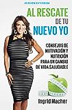 Al Rescate de tu Nuevo Yo: Consejos de Motivación y Nutrición para un Cambio de Vida Saludable (Spanish Edition)