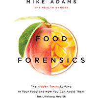 Food Forensics: The Hidden Toxins Lurking in Your Food and How You Can Avoid Them for Lifelong Health (English Edition)