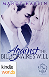 Melody Anne's Billionaire Universe: Against the Billionaire's Will (Kindle Worlds Novella) (Love Against Odds Book 3)