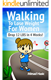 Walking to Lose Weight for Women - The Bulletproof Plan for Losing 12 LBS in 4 Weeks