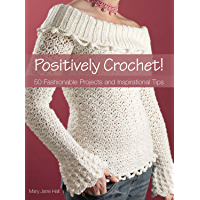 Positively Crochet!: 50 Fashionable Projects and Inspirational Tips book cover