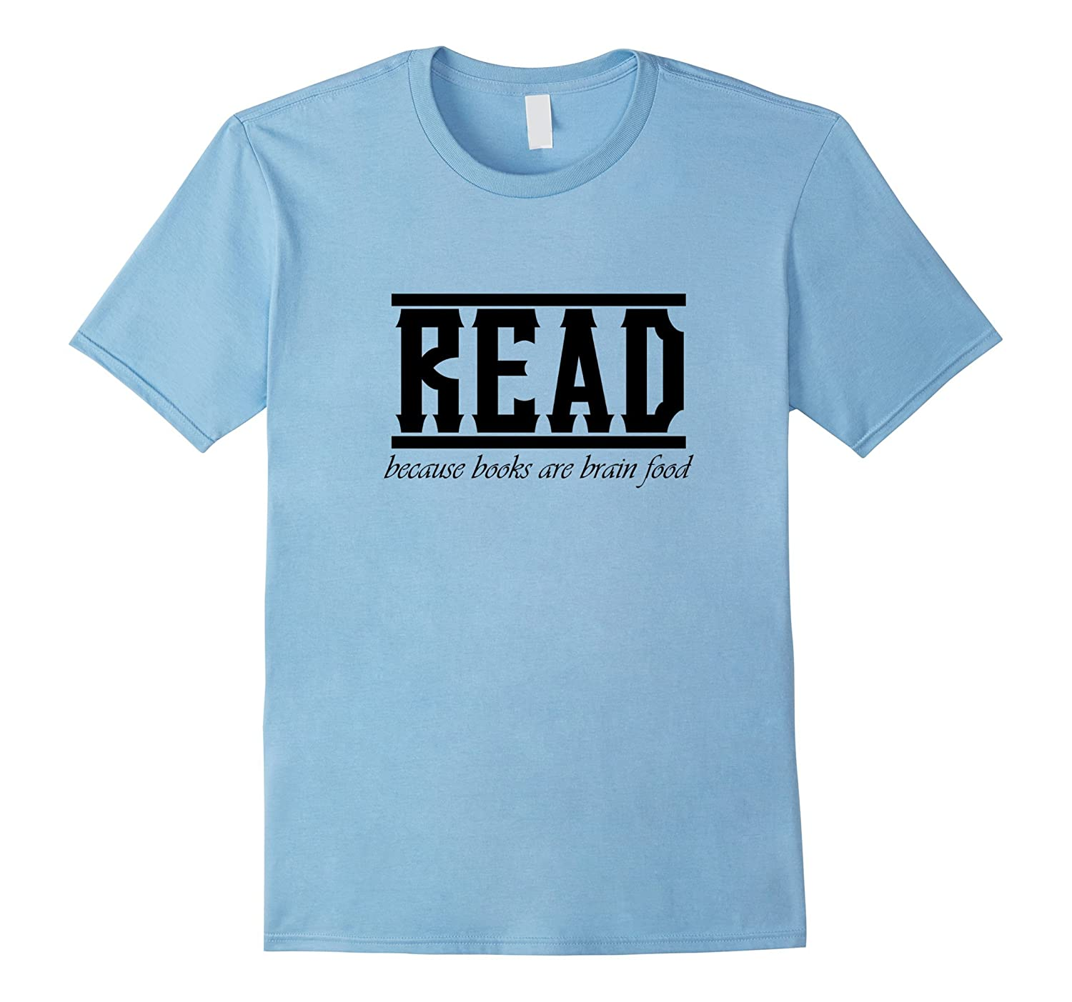 Funny Quotes, Read Because Books Are Brain Food T-Shirt-CL ...