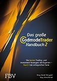 Das große GodmodeTrader-Handbuch 2: Die besten Trading- und Investment-Strategien der Experten - Band 2 der erfolgreichen Serie