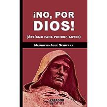 ¡No, por dios!: (Ateísmo para principiantes) (Spanish Edition) Apr 11, 2015