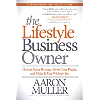 Lifestyle Business Owner: How to Buy a Business, Grow Your Profits, and Make It Run Without You