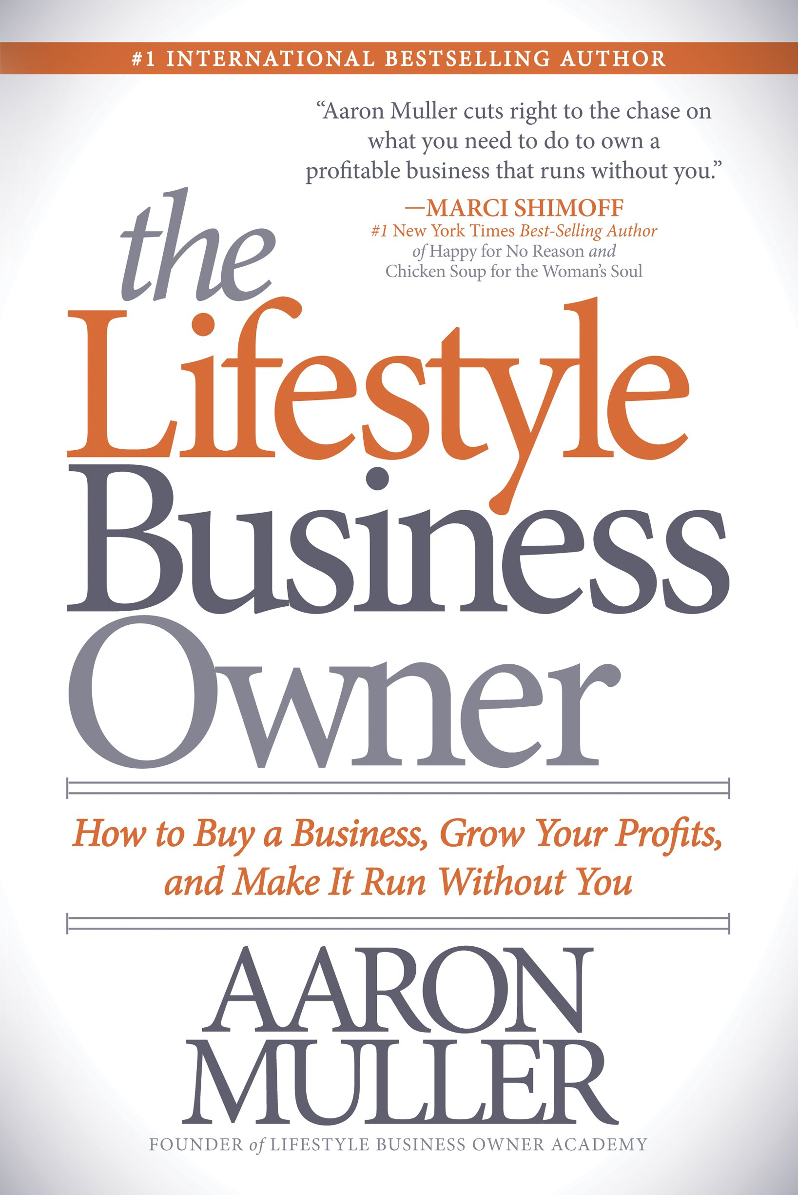 Read Online The Lifestyle Business Owner: How to Buy a Business, Grow Your Profits, and Make It Run Without You PDF