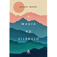 A magia do silêncio: Um olhar moderno e descontraído sobre práticas e tradições milenares que conduzem à calma e à…