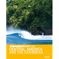 Stormrider Surf Guide Central America and The Caribbean: Surfing in Mexico, Guatemala, El Salvador, Nicaragua, Costa Rica, Panama, Bahamas, Puerto Rico, ... and more (Stormrider Surfing Guides)