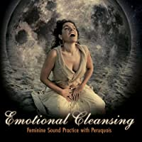 Emotional Cleansing: Feminine Sound Practice with Peruquois