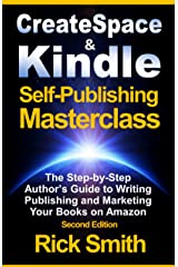 Createspace and Kindle Self-Publishing Masterclass - Second Edition: The Step-by-Step Author's Guide to Writing, Publishing and Marketing Your Books on Amazon Kindle Edition