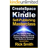 Createspace and Kindle Self-Publishing Masterclass - Second Edition: The Step-by-Step Author's Guide to Writing, Publishing a