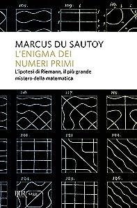 L'enigma dei numeri primi: L'ipotesi di Riemann, il più grande mistero della matematica (Italian Edition)