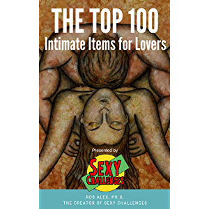 The Top 100 Intimate Items for Lovers: Presented by Sexy Challenges