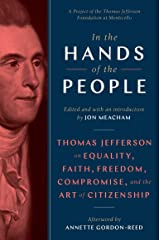 In the Hands of the People: Thomas Jefferson on Equality, Faith, Freedom, Compromise, and the Art of Citizenship Kindle Edition