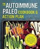 Autoimmune Paleo Cookbook & Action Plan: A Practical Guide to Easing Your Autoimmune Disease Symptoms with Nourishing…