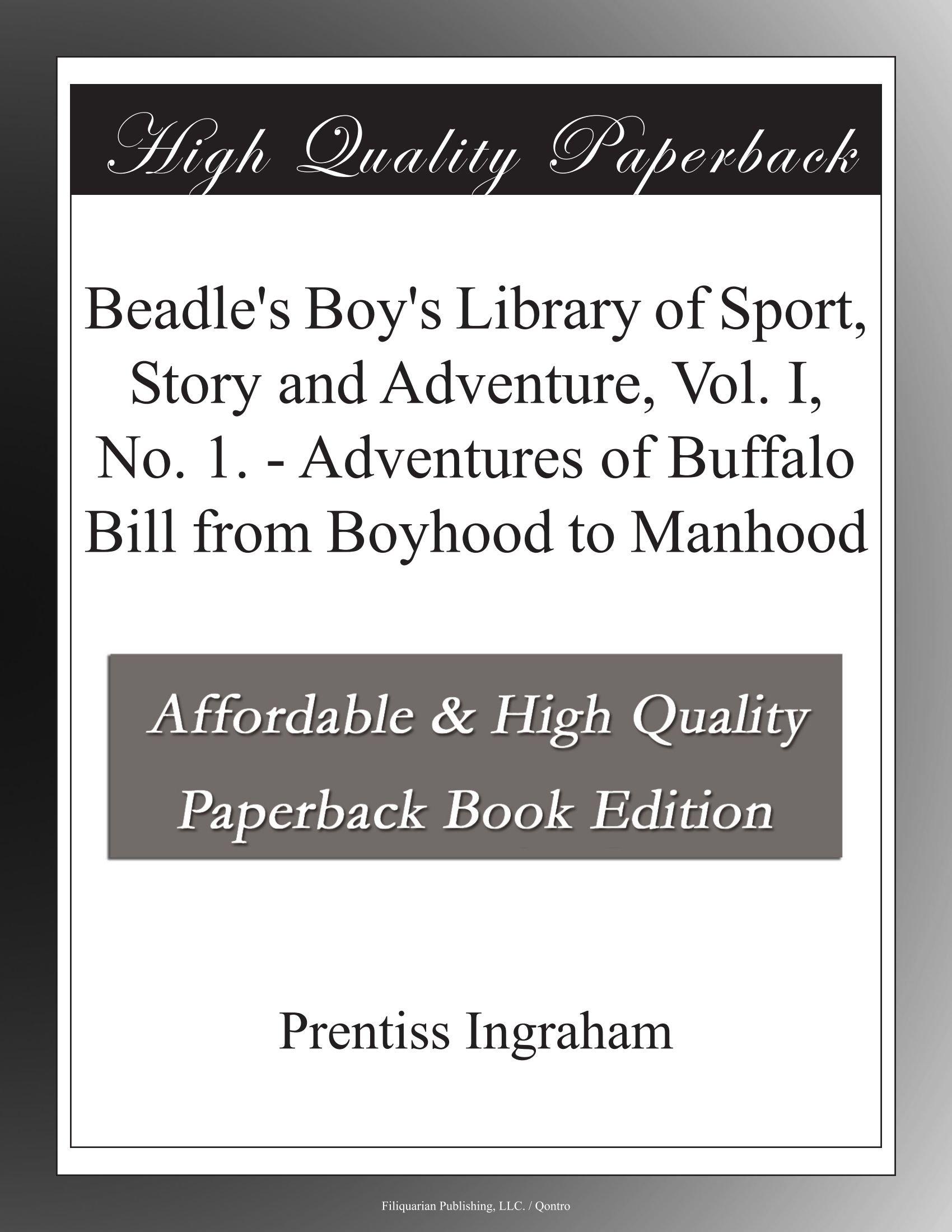 Beadle's Boy's Library of Sport, Story and Adventure, Vol. I, No. 1. - Adventures of Buffalo Bill from Boyhood to Manhood PDF