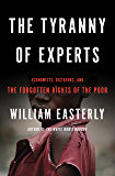 The Tyranny of Experts: Economists, Dictators, and the Forgotten Rights of the Poor (English Edition)