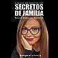 Porqué nos afectan Los Secretos de Familia: Rompe el silencio (Spanish Edition)