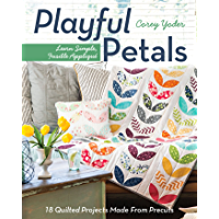 Playful Petals: Learn Simple, Fusible Appliqué • 18 Quilted Projects Made From Precuts