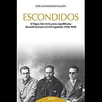 Escondidos: El Opus Dei en la zona republicana durante la Guerra Civil (1936-1939) (Libros sobre el Opus Dei)