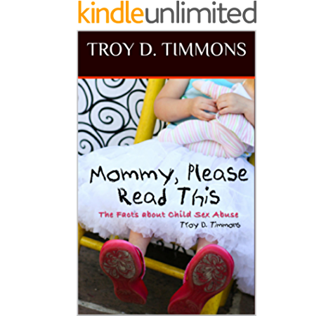 Mommy Please Read This The Facts About Child Sex Abuse Kindle Edition By Timmons Troy D Health Fitness Dieting Kindle Ebooks Amazon Com