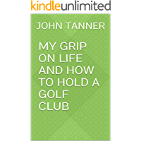 My Grip on life and how to hold a Golf Club