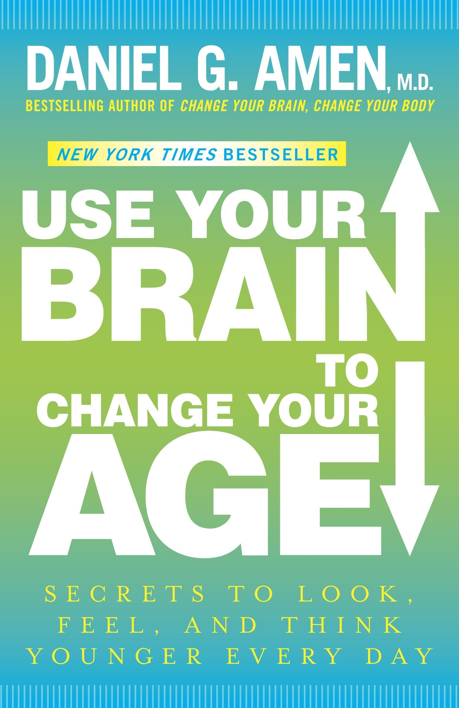 Read Online Use Your Brain to Change Your Age: Secrets to Look, Feel, and Think Younger Every Day ebook