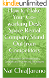 How to Make Your Co-working Desk Space Rental Company Stand Out from Competitors: Innovative Differentiation, Growth and Marketing Strategies