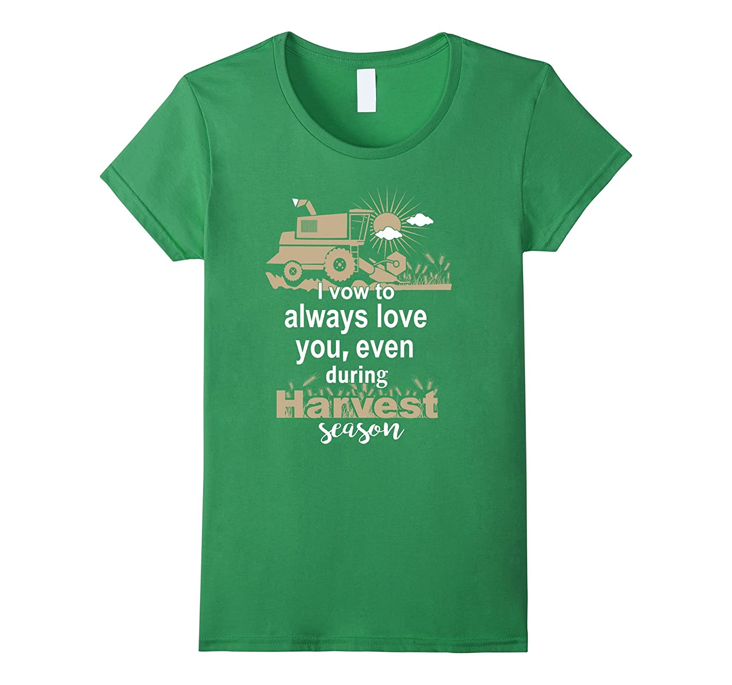 Farmer tshirt I vow to always love you even during harvest s