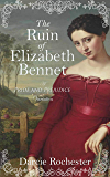 The Ruin of Elizabeth Bennet: A Pride and Prejudice Variation (English Edition)