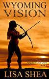Wyoming Vision (Arapaho Vision Quest Book 1)