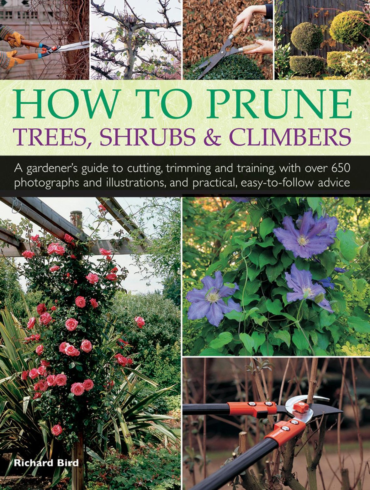 How to Prune Trees, Shrubs & Climbers: A Gardener'S Guide To Cutting, Trimming And Training, With Over 650 Photographs And Illustrations, And Practical, Easy-To-Follow Advice