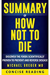 Summary of How Not To Die: Discover the Foods Scientifically Proven to Prevent and Reverse Disease By Michael Greger MD Kindle Edition