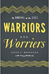 Warriors and Worriers: The Survival of the Sexes Kindle Edition