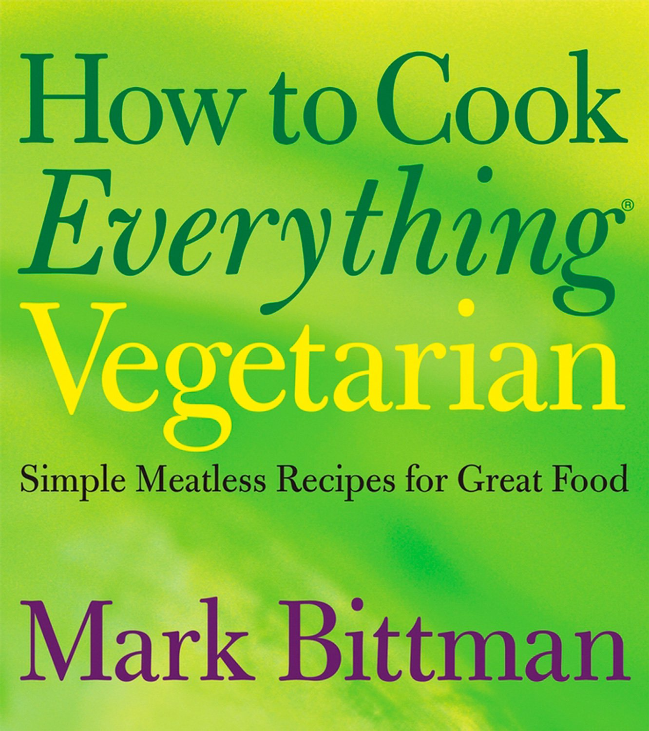 How to Cook Everything Vegetarian: Simple Meatless Recipes for Great Food pdf