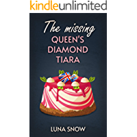 The Missing Queen's Diamond Tiara: Amateur Women sleuth, British Cozy Mysteries (Short Story) (Murder and cake Book 1)