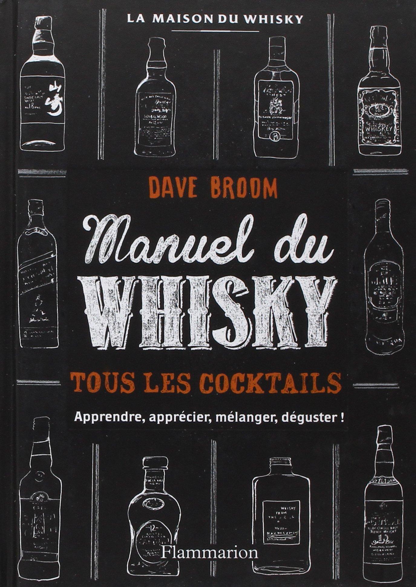 Manuel du whisky : Toutes les bouteilles, tous les cocktails Relié – 24 septembre 2014 Dave Broom Collectif Christian Diebold FLAMMARION