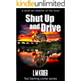Shut Up and Drive: 'a serial sex attacker on the loose' (Ted Darling Crime Series Book 5)