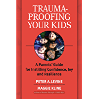 Trauma-Proofing Your Kids: A Parents' Guide for Instilling Confidence, Joy and Resilience (English Edition)