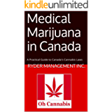 Medical Marijuana in Canada: A Practical Guide to Canada's Cannabis Laws