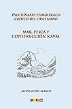 Mar, pesca y construcción naval: Diccionario etimológico crítico del Castellano