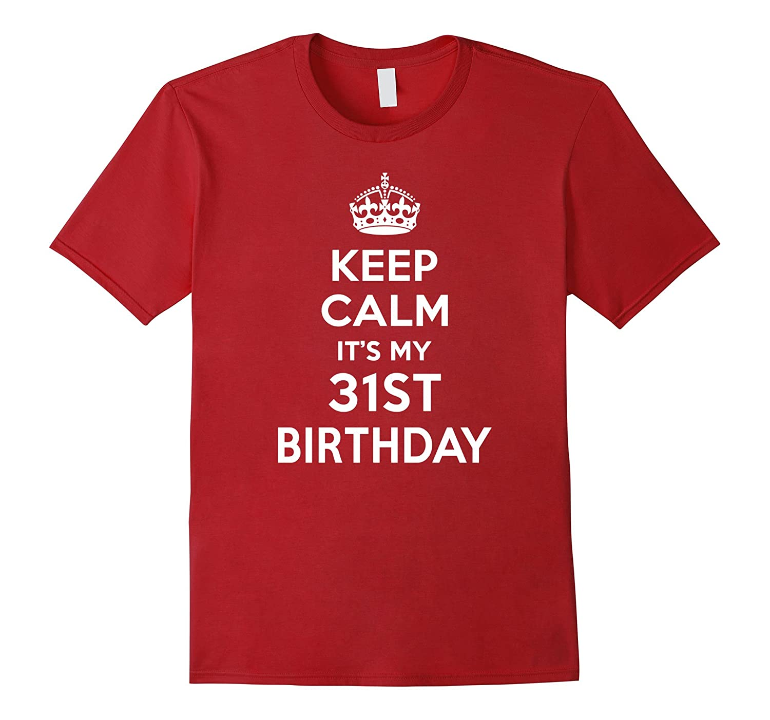 Keep Calm Its My 31st Birthday Gift Ideas Her Shirt 1985 CL