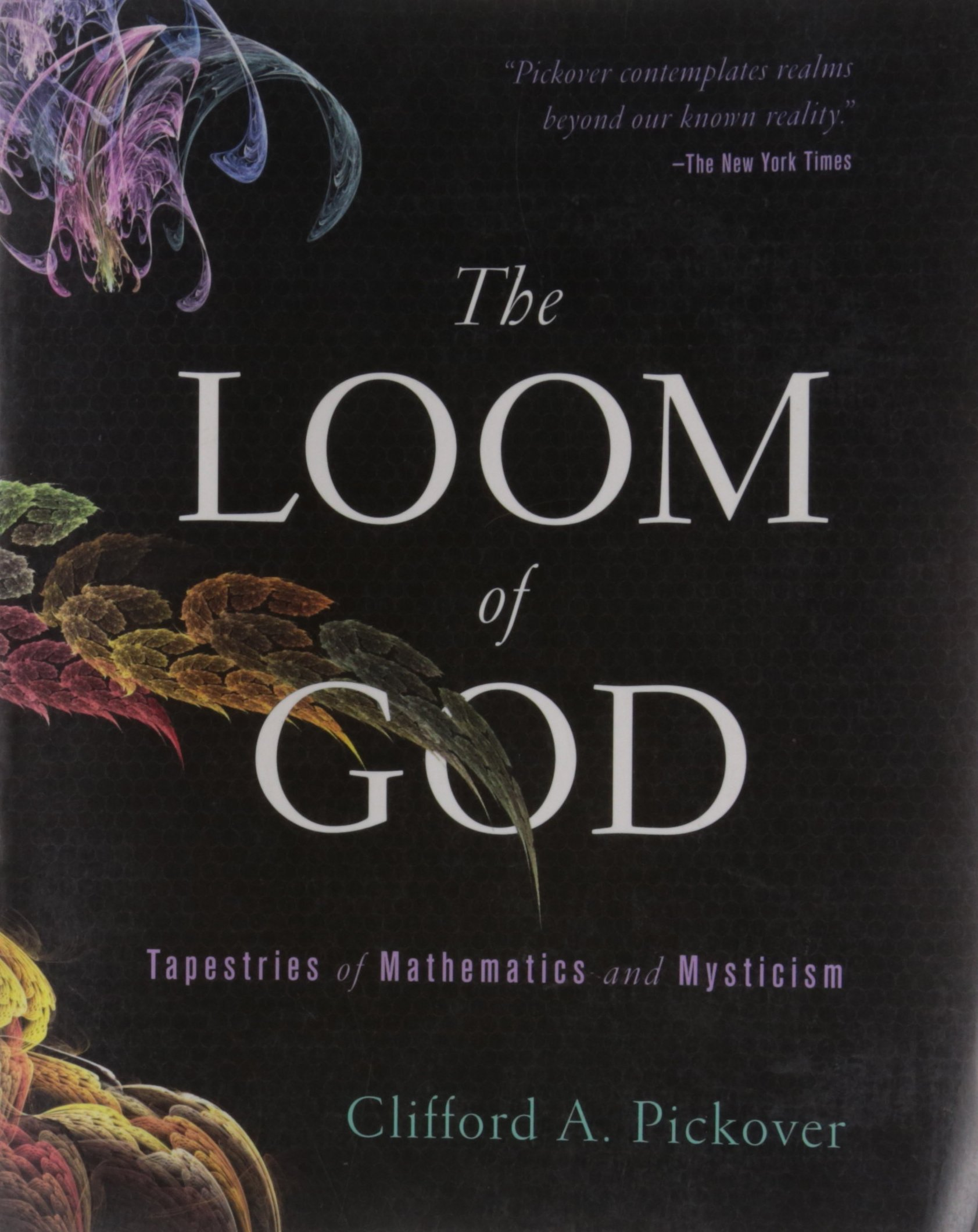 The Loom of God: Tapestries of Mathematics and Mysticism: Pickover,  Clifford A.: 9781402764004: Amazon.com: Books