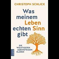 Was meinem Leben echten Sinn gibt: Die wichtigsten Lebensfragen klären (German Edition)
