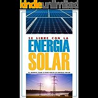 Sé Libre con la Energía Solar: El Manual