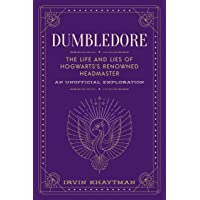 Dumbledore: The Life and Lies of Hogwarts's Renowned Headmaster: An Unofficial Exploration