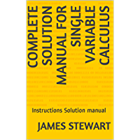 Complete solution manual for single variable calculus: Instructions Solution manual (Seven serious Book 1) (English…