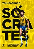 Sócrates: A história e as histórias do jogador mais original do futebol brasileiro