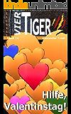 Vier Tiger: Hilfe, Valentinstag! (lustiger Jugendroman)